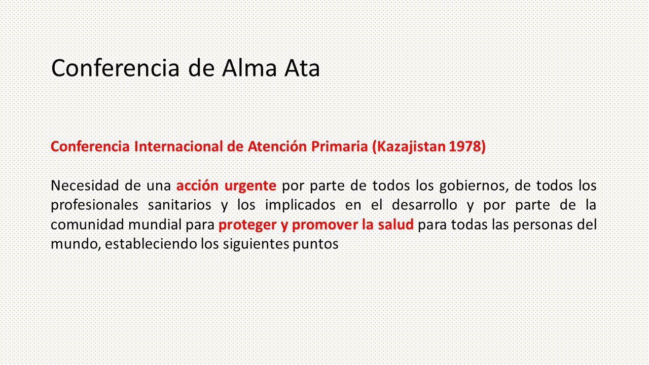 Conferencia de Alma Ata Conferencia Internacional de Atención Primaria (Kazajistan 1978) Necesidad de una acción urgente por parte de todos los gobier