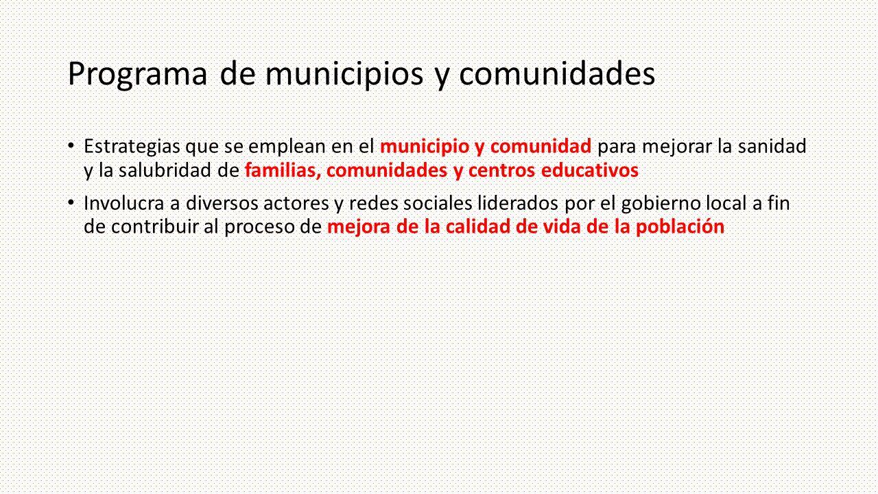 Programa de municipios y comunidades Estrategias que se emplean en el municipio y comunidad para mejorar la sanidad y la salubridad de familias, comun