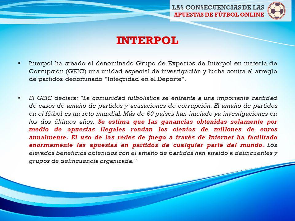 INTERPOL Interpol ha creado el denominado Grupo de Expertos de Interpol en materia de Corrupción (GEIC) una unidad especial de investigación y lucha contra el arreglo de partidos denominado Integridad en el Deporte .