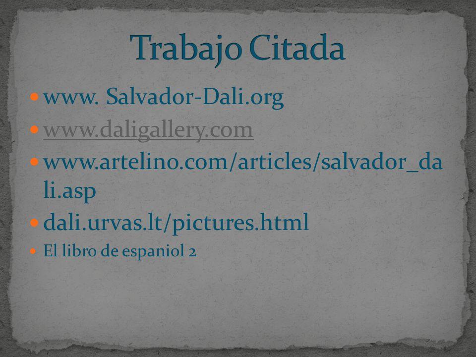 www. Salvador-Dali.org www.daligallery.com www.artelino.com/articles/salvador_da li.asp dali.urvas.lt/pictures.html El libro de espaniol 2