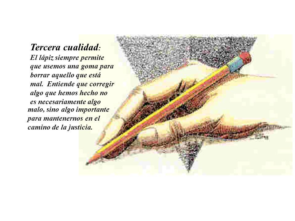 Tercera cualidad : El lápiz siempre permite que usemos una goma para borrar aquello que está mal.