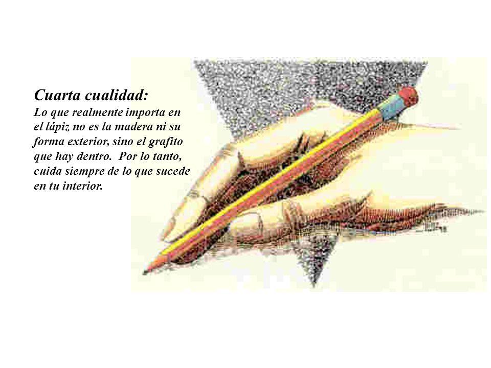 Tercera cualidad : El lápiz siempre permite que usemos una goma para borrar aquello que está mal. Entiende que corregir algo que hemos hecho no es nec