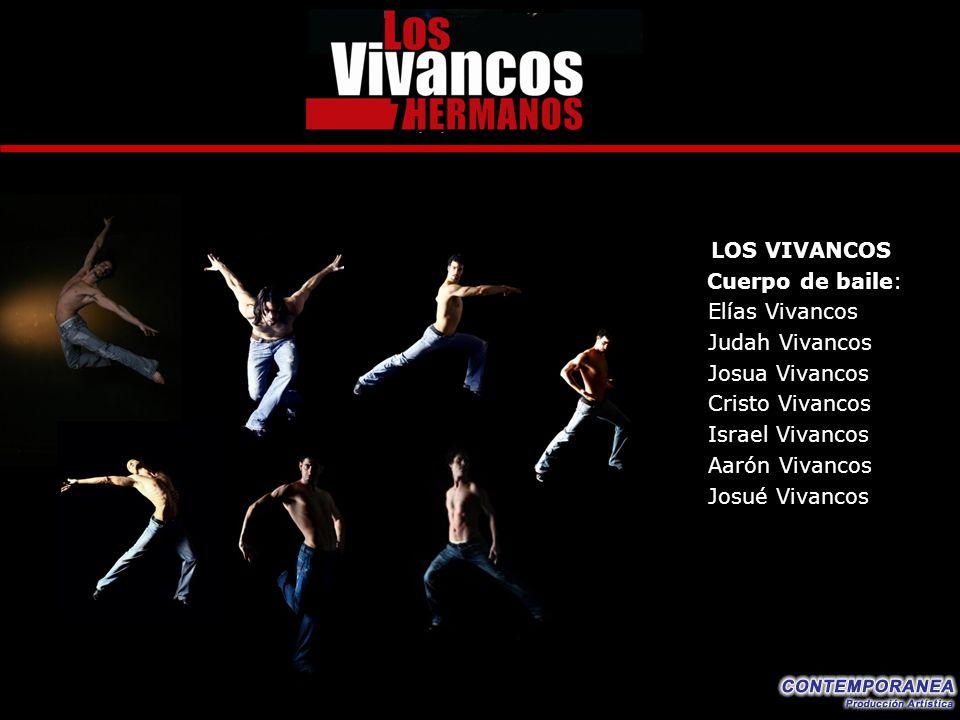LOS VIVANCOS Cuerpo de baile: Elías Vivancos Judah Vivancos Josua Vivancos Cristo Vivancos Israel Vivancos Aarón Vivancos Josué Vivancos