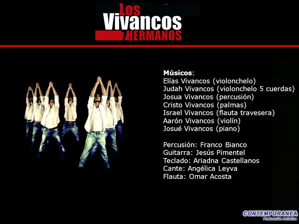 Músicos: Elías Vivancos (violonchelo) Judah Vivancos (violonchelo 5 cuerdas) Josua Vivancos (percusión) Cristo Vivancos (palmas) Israel Vivancos (flau
