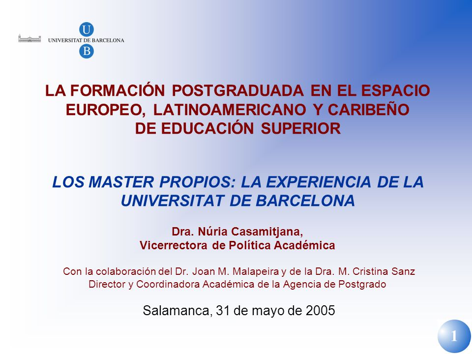 1 LA FORMACIÓN POSTGRADUADA EN EL ESPACIO EUROPEO, LATINOAMERICANO Y CARIBEÑO DE EDUCACIÓN SUPERIOR LOS MASTER PROPIOS: LA EXPERIENCIA DE LA UNIVERSIT