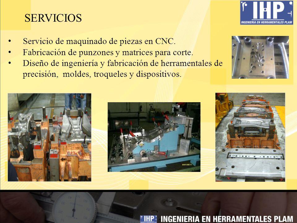 SERVICIOS Servicio de maquinado de piezas en CNC. Fabricación de punzones y matrices para corte. Diseño de ingeniería y fabricación de herramentales d