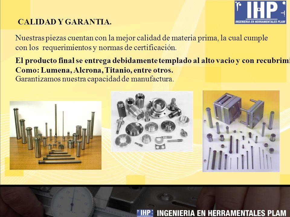 CALIDAD Y GARANTIA. Nuestras piezas cuentan con la mejor calidad de materia prima, la cual cumple con los requerimientos y normas de certificación. El