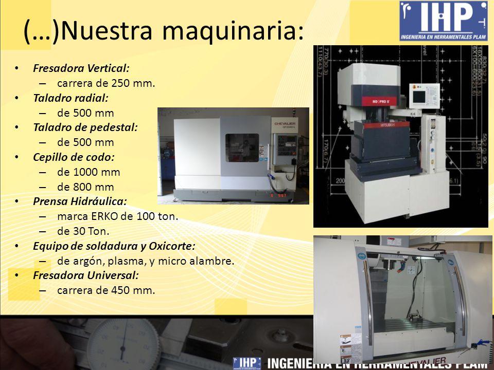 (…)Nuestra maquinaria: Fresadora Vertical: – carrera de 250 mm. Taladro radial: – de 500 mm Taladro de pedestal: – de 500 mm Cepillo de codo: – de 100