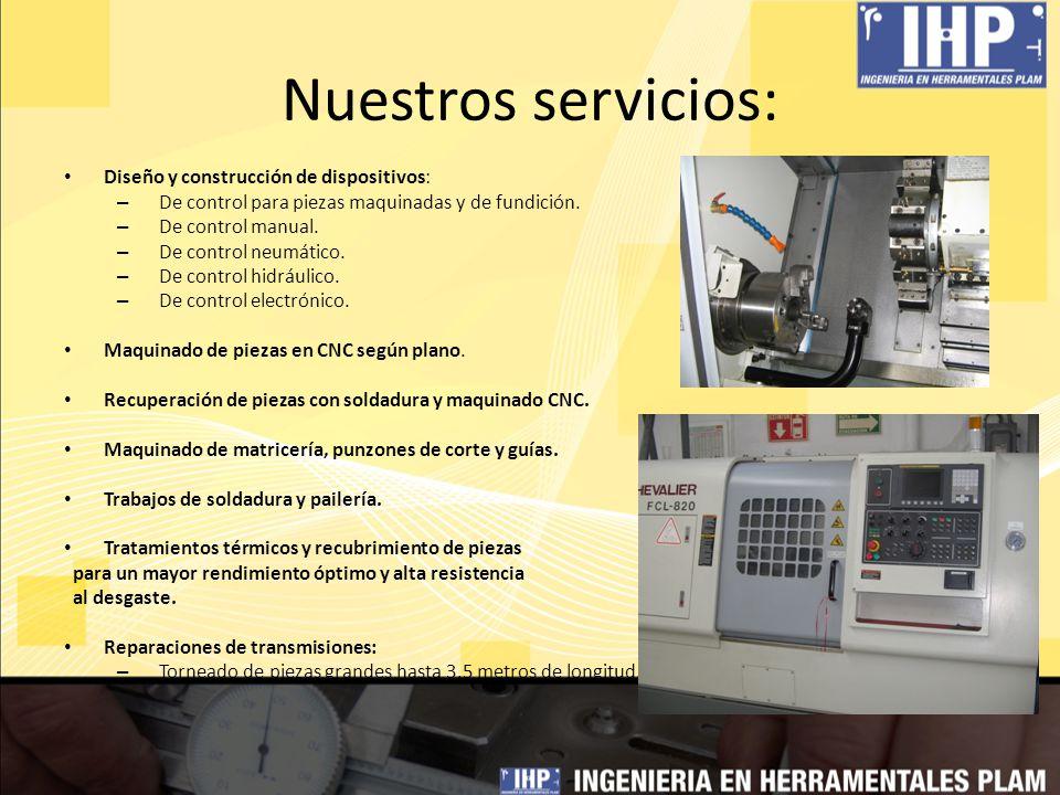 Nuestros servicios: Diseño y construcción de dispositivos: – De control para piezas maquinadas y de fundición. – De control manual. – De control neumá