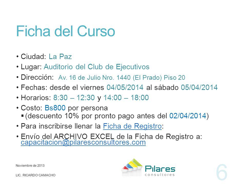 Ficha del Curso Ciudad: La Paz Lugar: Auditorio del Club de Ejecutivos Dirección: Av. 16 de Julio Nro. 1440 (El Prado) Piso 20 Fechas: desde el vierne