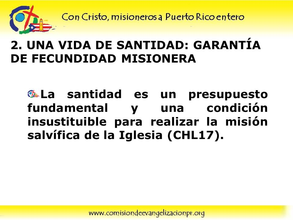 2. UNA VIDA DE SANTIDAD: GARANTÍA DE FECUNDIDAD MISIONERA La santidad es un presupuesto fundamental y una condición insustituible para realizar la mis