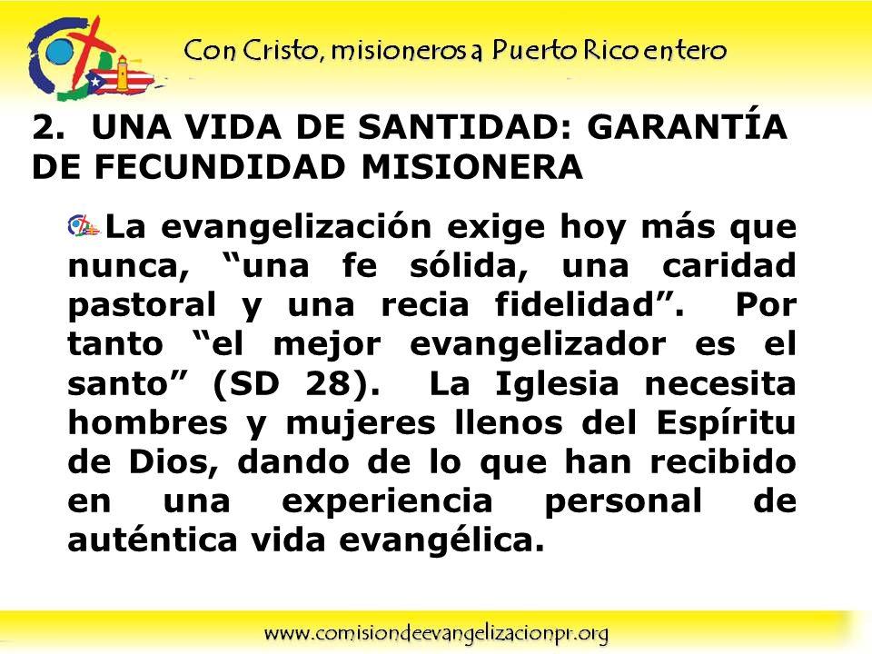 2. UNA VIDA DE SANTIDAD: GARANTÍA DE FECUNDIDAD MISIONERA La evangelización exige hoy más que nunca, una fe sólida, una caridad pastoral y una recia f