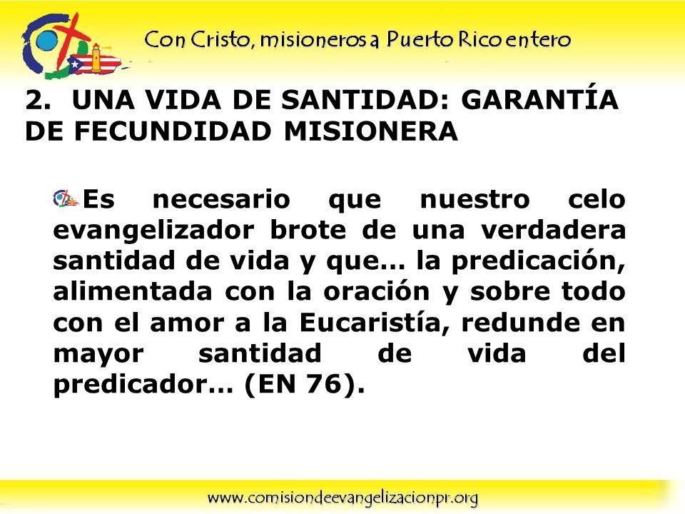 2. UNA VIDA DE SANTIDAD: GARANTÍA DE FECUNDIDAD MISIONERA Es necesario que nuestro celo evangelizador brote de una verdadera santidad de vida y que… l