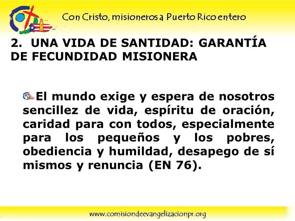 2. UNA VIDA DE SANTIDAD: GARANTÍA DE FECUNDIDAD MISIONERA El mundo exige y espera de nosotros sencillez de vida, espíritu de oración, caridad para con