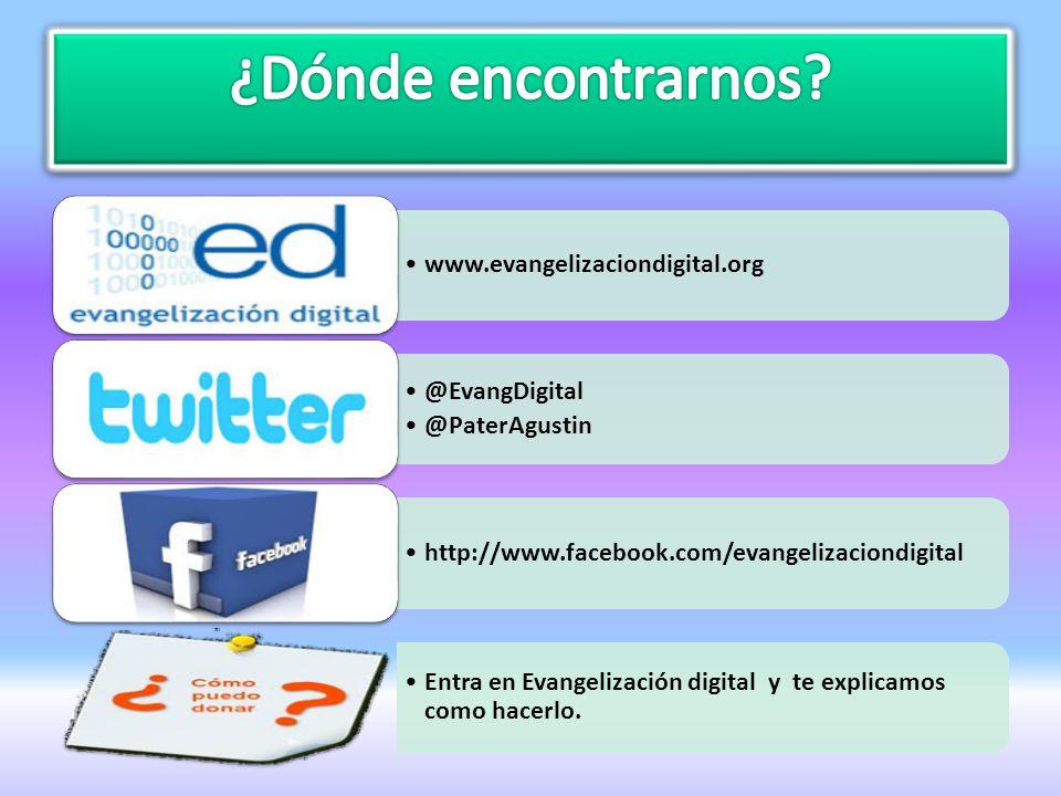 www.evangelizaciondigital.org @EvangDigital @PaterAgustin http://www.facebook.com/evangelizaciondigital Entra en Evangelización digital y te explicamo