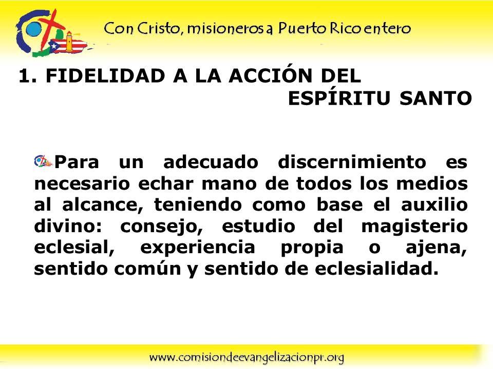 1.FIDELIDAD A LA ACCIÓN DEL ESPÍRITU SANTO Para un adecuado discernimiento es necesario echar mano de todos los medios al alcance, teniendo como base