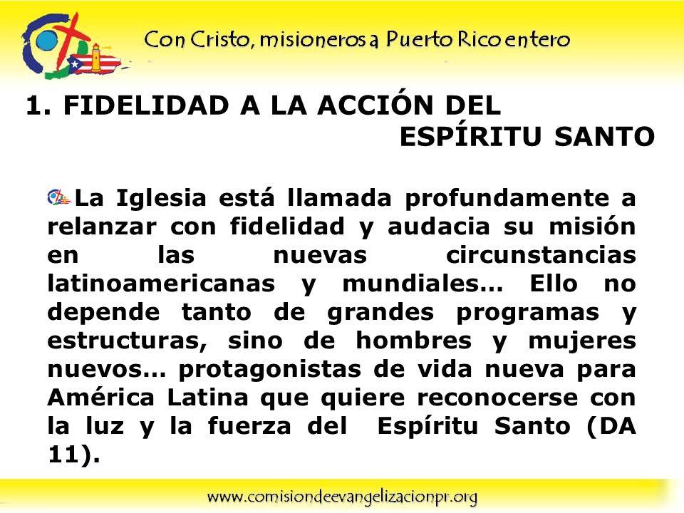 1.FIDELIDAD A LA ACCIÓN DEL ESPÍRITU SANTO La Iglesia está llamada profundamente a relanzar con fidelidad y audacia su misión en las nuevas circunstan