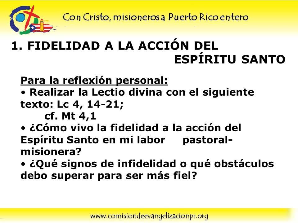 1.FIDELIDAD A LA ACCIÓN DEL ESPÍRITU SANTO Para la reflexión personal: Realizar la Lectio divina con el siguiente texto: Lc 4, 14-21; cf. Mt 4,1 ¿Cómo