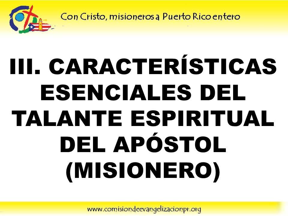III. CARACTERÍSTICAS ESENCIALES DEL TALANTE ESPIRITUAL DEL APÓSTOL (MISIONERO)