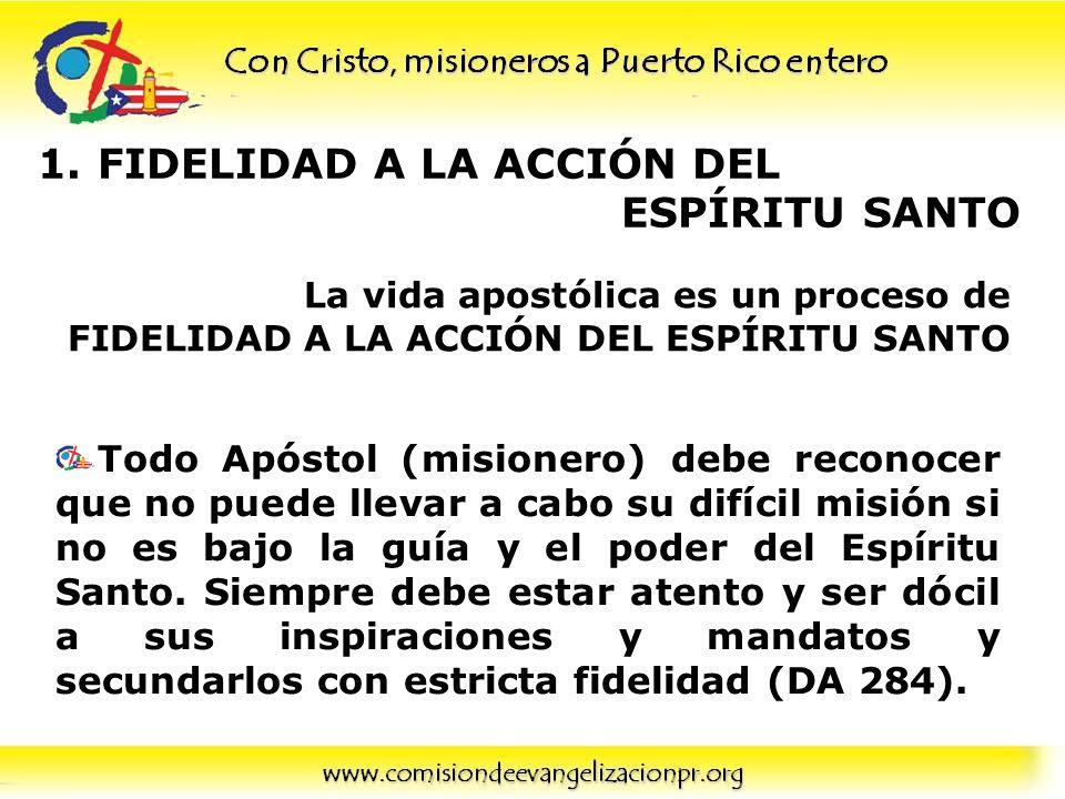 1.FIDELIDAD A LA ACCIÓN DEL ESPÍRITU SANTO Todo Apóstol (misionero) debe reconocer que no puede llevar a cabo su difícil misión si no es bajo la guía
