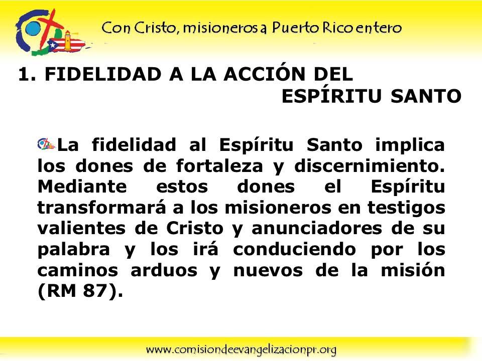 1.FIDELIDAD A LA ACCIÓN DEL ESPÍRITU SANTO Pero también es necesario estudiar y entender la forma de actuar del Espíritu en cada época y lugar.