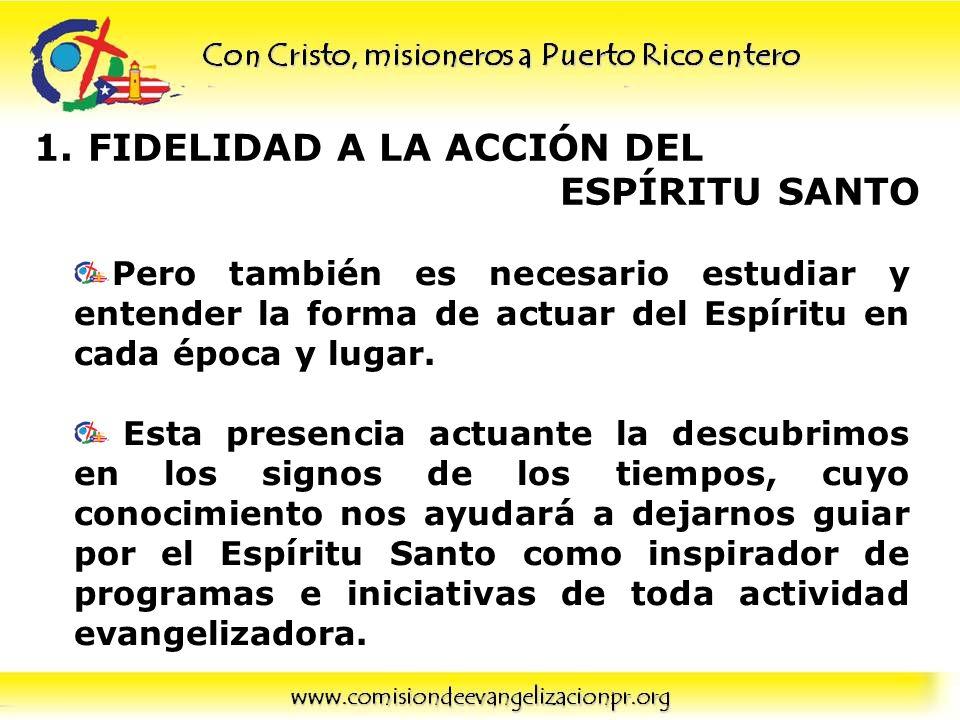 1.FIDELIDAD A LA ACCIÓN DEL ESPÍRITU SANTO Pero también es necesario estudiar y entender la forma de actuar del Espíritu en cada época y lugar. Esta p