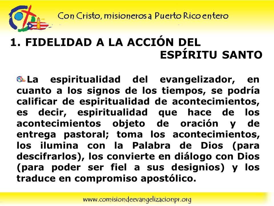 1.FIDELIDAD A LA ACCIÓN DEL ESPÍRITU SANTO La espiritualidad del evangelizador, en cuanto a los signos de los tiempos, se podría calificar de espiritu