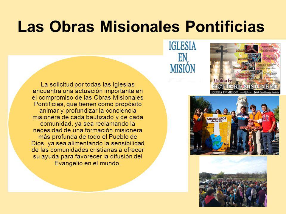 La solicitud por todas las Iglesias encuentra una actuación importante en el compromiso de las Obras Misionales Pontificias, que tienen como propósito