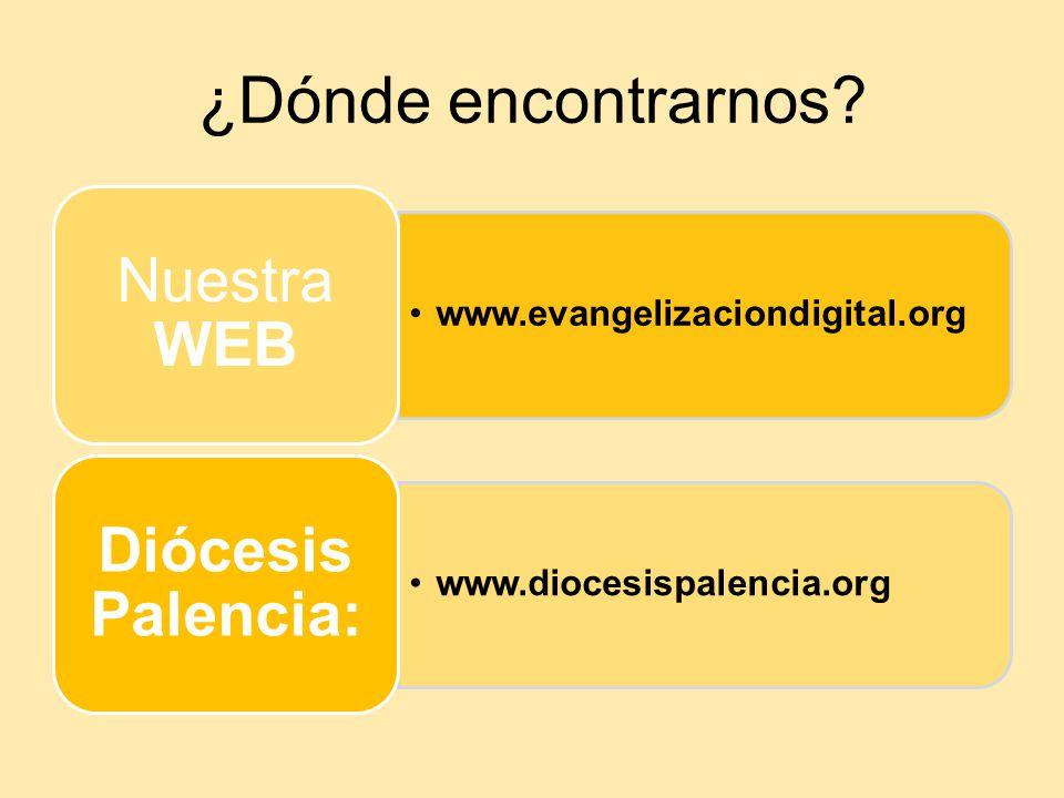 ¿Dónde encontrarnos? www.evangelizaciondigital.org Nuestra WEB www.diocesispalencia.org Diócesis Palencia: