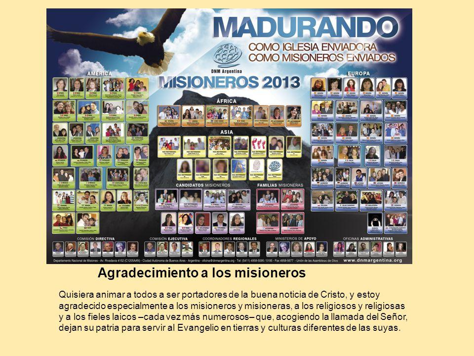 Agradecimiento a los misioneros Quisiera animar a todos a ser portadores de la buena noticia de Cristo, y estoy agradecido especialmente a los misione