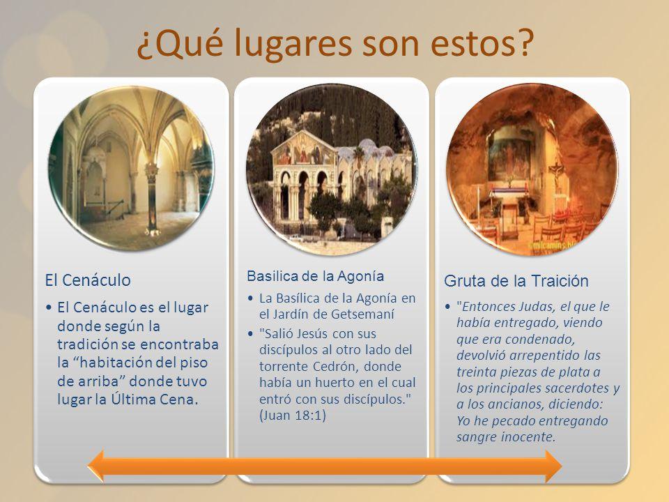 ¿Qué lugares son estos? El Cenáculo El Cenáculo es el lugar donde según la tradición se encontraba la habitación del piso de arriba donde tuvo lugar l