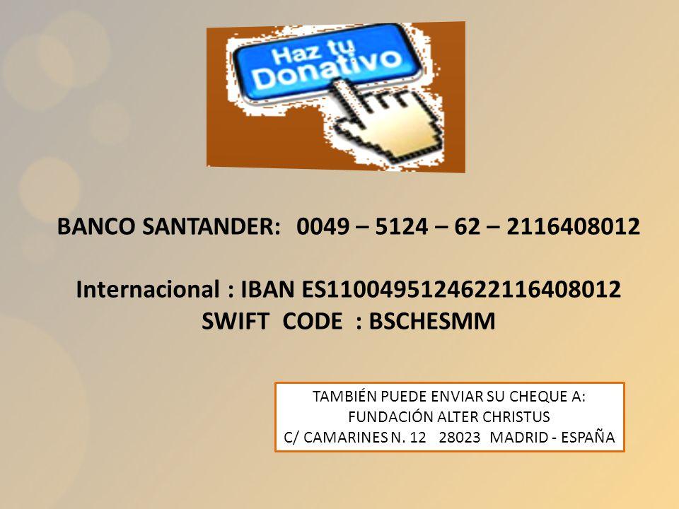 BANCO SANTANDER: 0049 – 5124 – 62 – 2116408012 Internacional : IBAN ES1100495124622116408012 SWIFT CODE : BSCHESMM TAMBIÉN PUEDE ENVIAR SU CHEQUE A: F