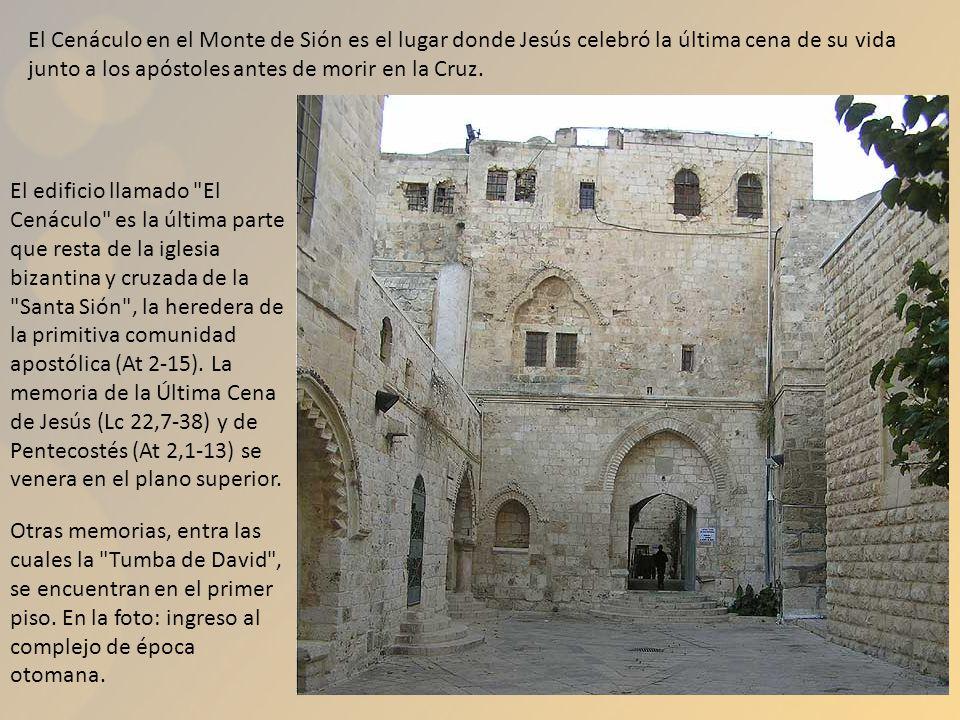 El Cenáculo en el Monte de Sión es el lugar donde Jesús celebró la última cena de su vida junto a los apóstoles antes de morir en la Cruz. El edificio