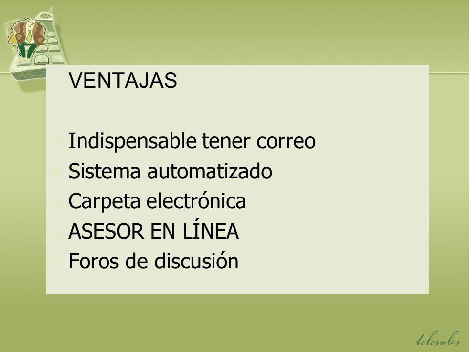 VENTAJAS Indispensable tener correo Sistema automatizado Carpeta electrónica ASESOR EN LÍNEA Foros de discusión