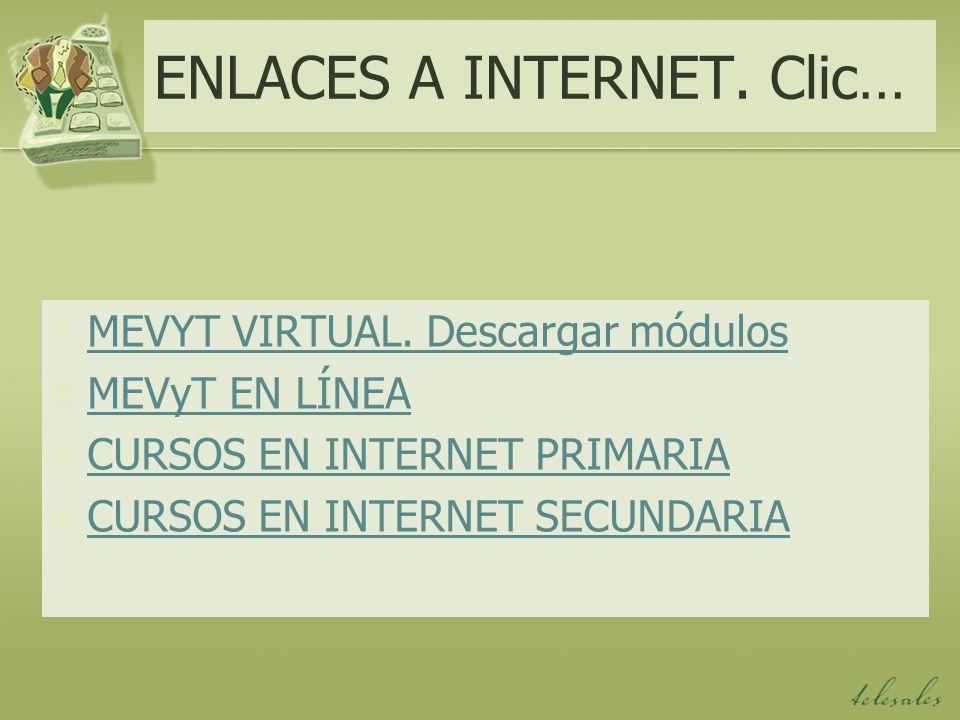 ENLACES A INTERNET. Clic… MEVYT VIRTUAL. Descargar módulos MEVyT EN LÍNEA CURSOS EN INTERNET PRIMARIA CURSOS EN INTERNET SECUNDARIA