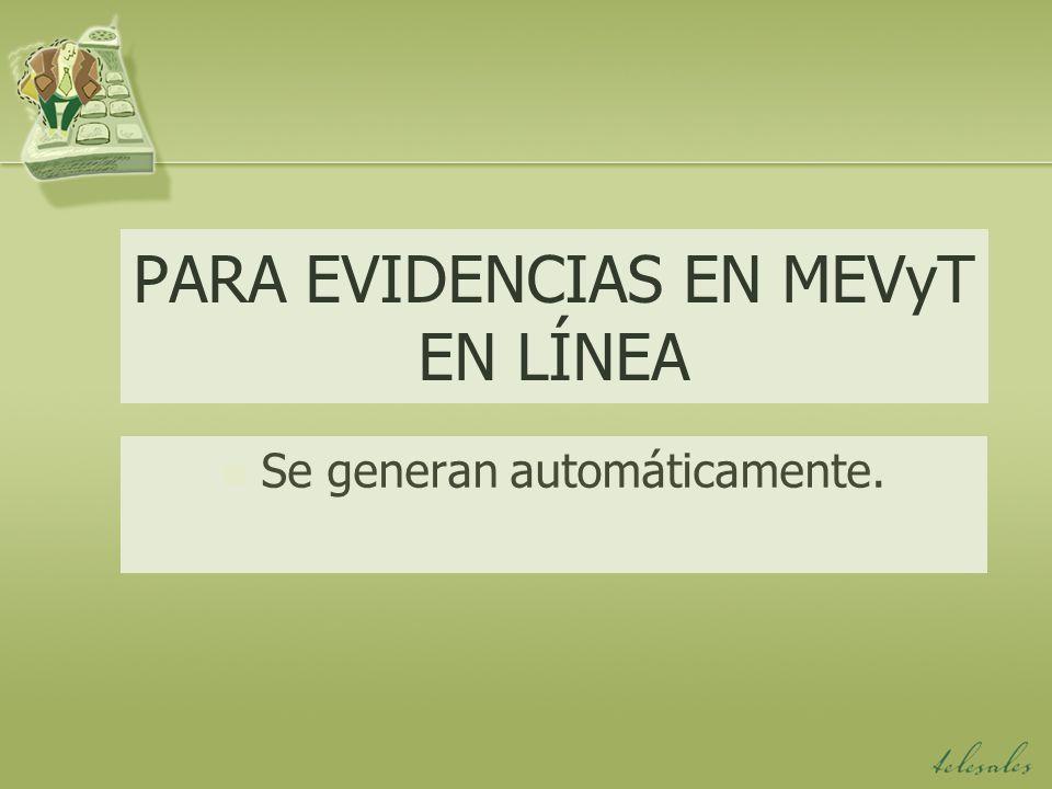 PARA EVIDENCIAS EN MEVyT EN LÍNEA Se generan automáticamente.