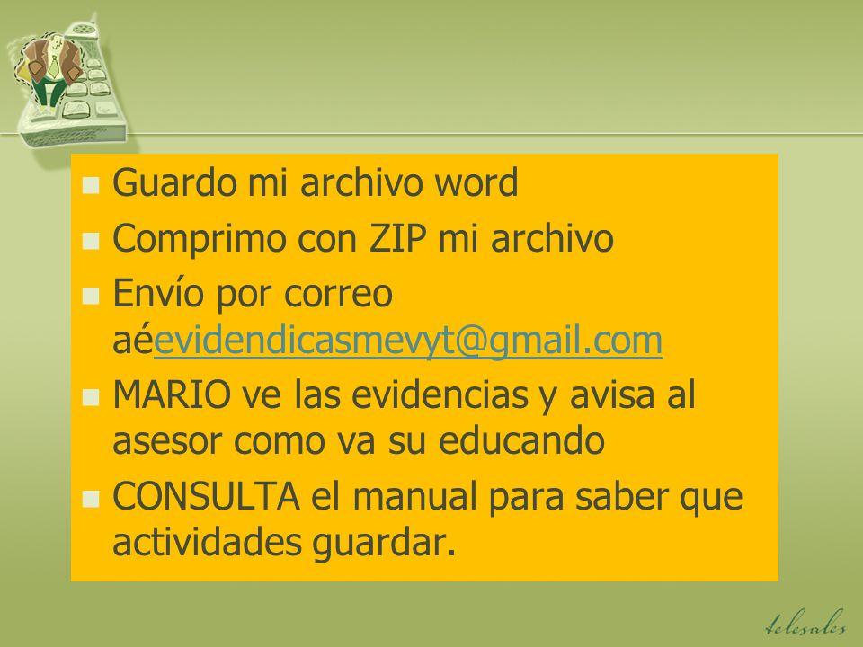 Guardo mi archivo word Comprimo con ZIP mi archivo Envío por correo aéevidendicasmevyt@gmail.comevidendicasmevyt@gmail.com MARIO ve las evidencias y a