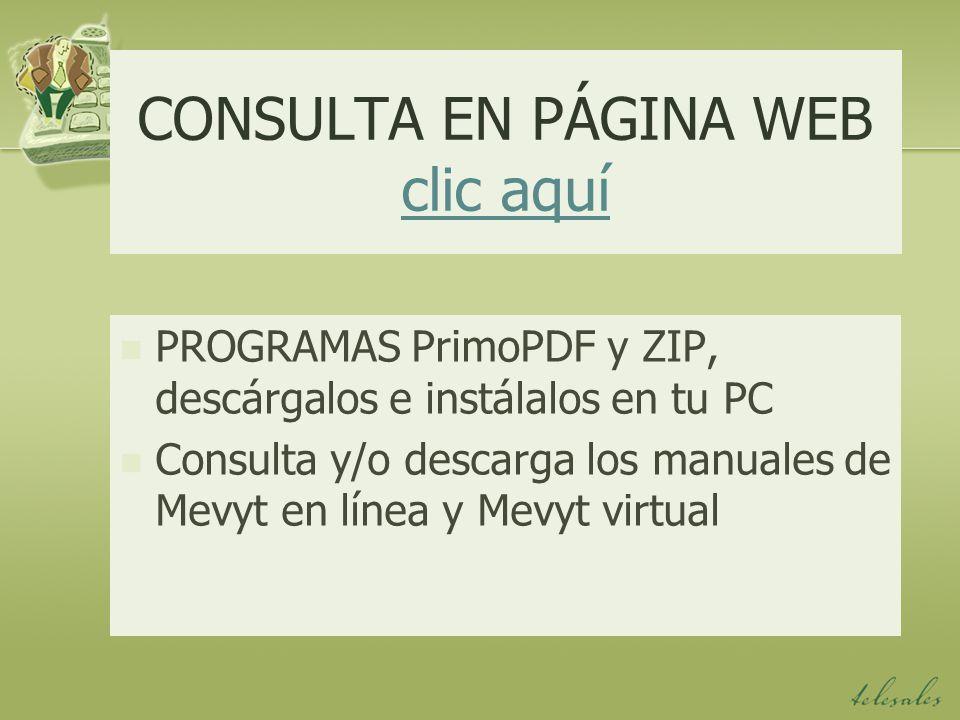 CONSULTA EN PÁGINA WEB clic aquí clic aquí PROGRAMAS PrimoPDF y ZIP, descárgalos e instálalos en tu PC Consulta y/o descarga los manuales de Mevyt en