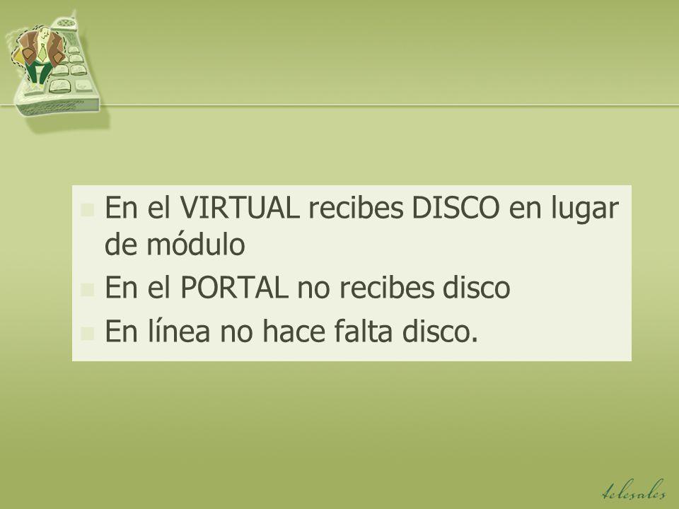 En el VIRTUAL recibes DISCO en lugar de módulo En el PORTAL no recibes disco En línea no hace falta disco.