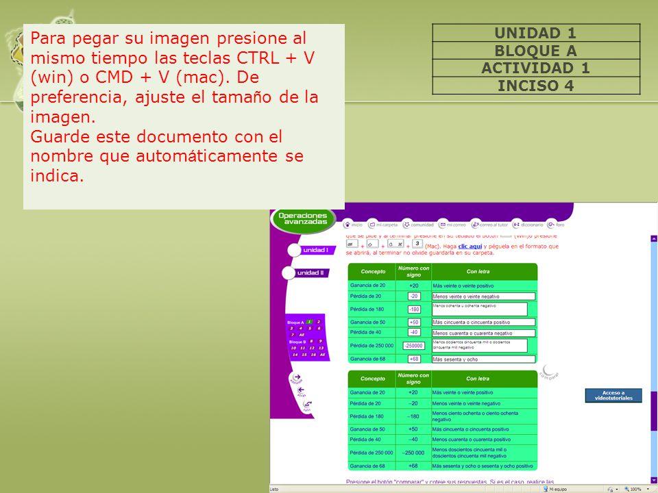 UNIDAD 1 BLOQUE A ACTIVIDAD 1 INCISO 4 Para pegar su imagen presione al mismo tiempo las teclas CTRL + V (win) o CMD + V (mac). De preferencia, ajuste