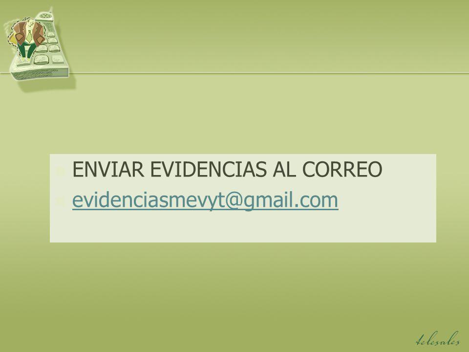 ENVIAR EVIDENCIAS AL CORREO evidenciasmevyt@gmail.com