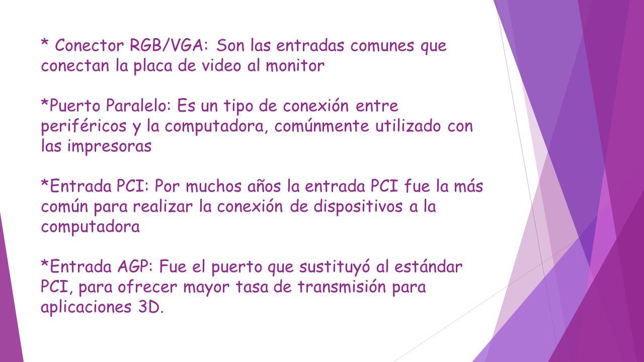 * Conector RGB/VGA: Son las entradas comunes que conectan la placa de video al monitor *Puerto Paralelo: Es un tipo de conexión entre periféricos y la