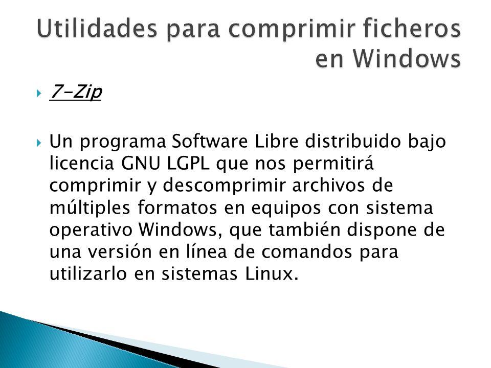 7-Zip Un programa Software Libre distribuido bajo licencia GNU LGPL que nos permitirá comprimir y descomprimir archivos de múltiples formatos en equip