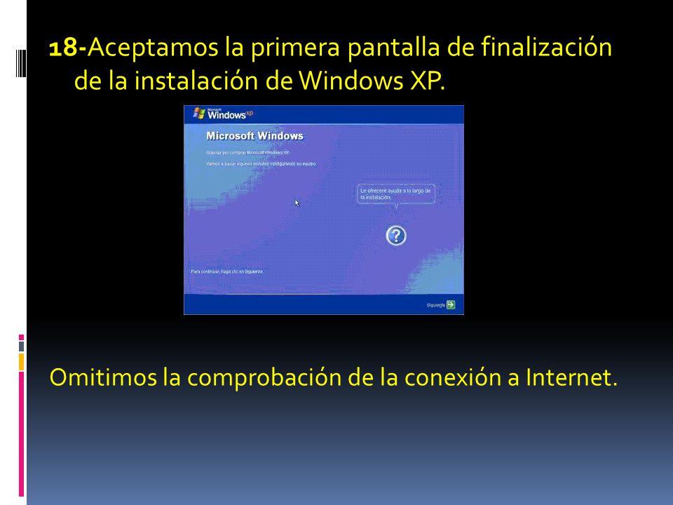 18-Aceptamos la primera pantalla de finalización de la instalación de Windows XP.