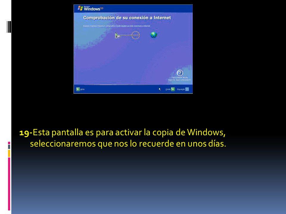 19-Esta pantalla es para activar la copia de Windows, seleccionaremos que nos lo recuerde en unos días.