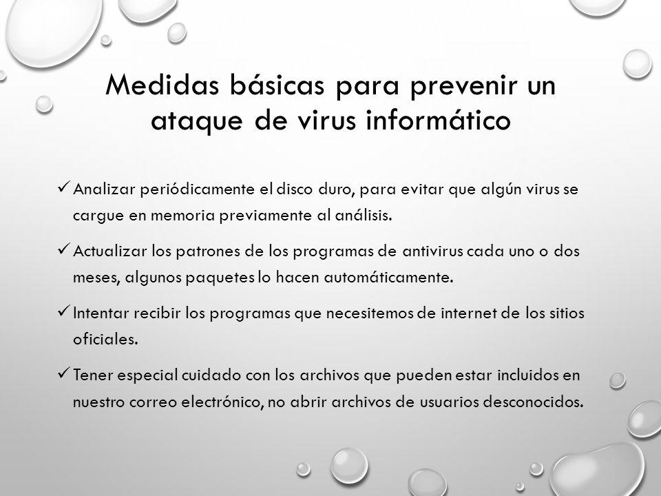 Medidas básicas para prevenir un ataque de virus informático Analizar periódicamente el disco duro, para evitar que algún virus se cargue en memoria previamente al análisis.