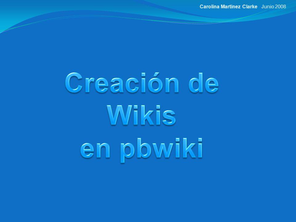 Para crear una wiki en pbwiki lo primero que debes hacer es entrar en la siguiente dirección, http://pbwiki.com/,allí debes hacer clic en Sign up Junio 2008Carolina Martinez Clarke