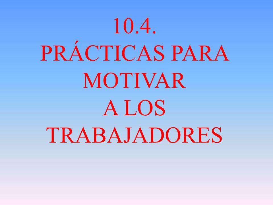 10.4. PRÁCTICAS PARA MOTIVAR A LOS TRABAJADORES