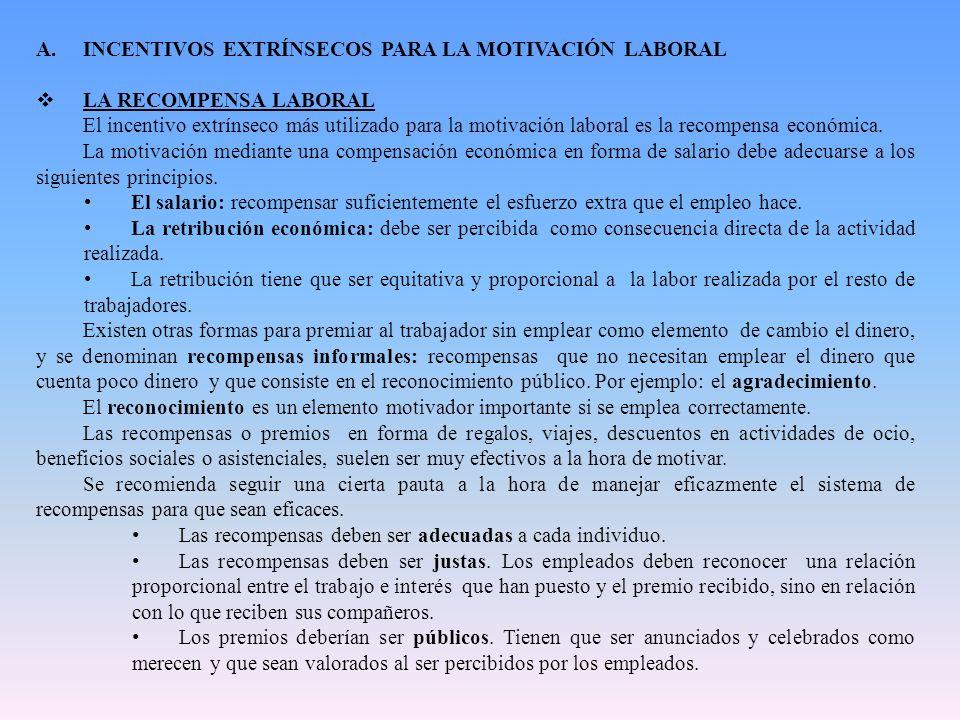 A.INCENTIVOS EXTRÍNSECOS PARA LA MOTIVACIÓN LABORAL LA RECOMPENSA LABORAL El incentivo extrínseco más utilizado para la motivación laboral es la recom