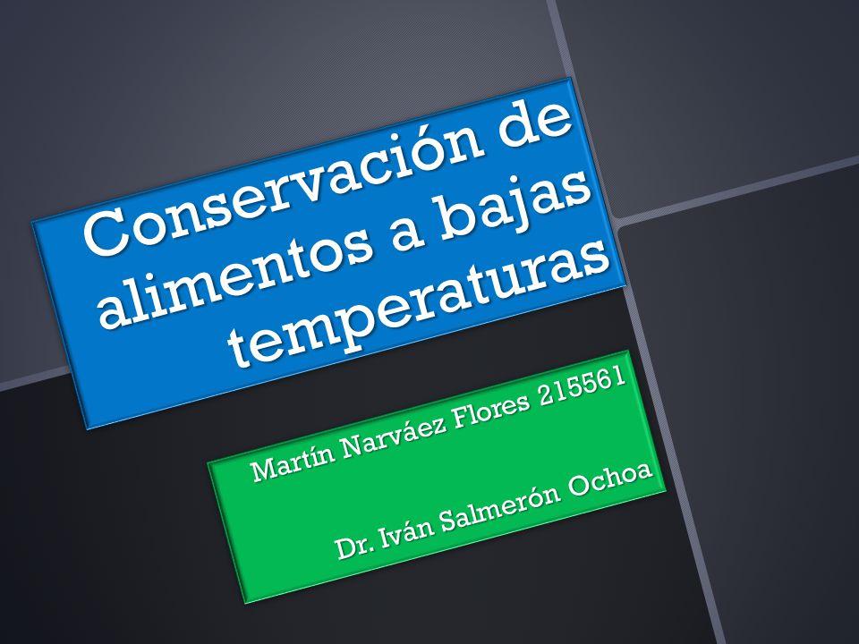 Conservación de alimentos a bajas temperaturas Martín Narváez Flores 215561 Dr.